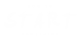 Newsletter - How To Start Something